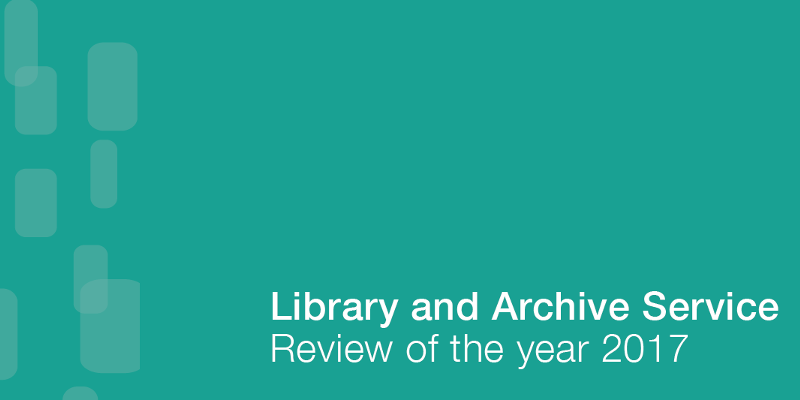 Library and Archive Service Review of the Year 2017