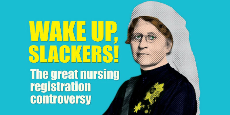 Wake up slackers! Great nursing registration controversy nurse from early 1900s