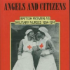 Angels and citizens: British women as military nurses 1854-1914