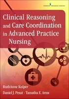 R Kuiper, D J Pesut and T E Arms (2016) Clinical reasoning and care coordination in advanced practice nursing New York: Springer
