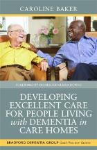 Baker C (2015) Developing excellent care for people living with dementia in care homes, London: Jessica Kingsley.