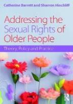 Barrett C and Hinchliff S (2017) Addressing the sexual rights of older people, London: Routledge.