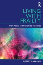 Rahman S (2019) Living with frailty: from assets and deficits to resilience. Oxon: Routledge.