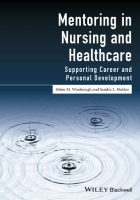 Woolnough H and Fielden S (2017) Mentoring in nursing and healthcare: supporting career and personal development, Chichester: Wiley Blackwell.