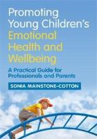 Book cover: Mainstone-Cotton S (2017) Promoting young children's emotional health and wellbeing: a practical guide for professionals and parents. London: Jessica Kingsley.