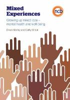 Morley D and Street C (2014) Mixed experiences: growing up mixed race: mental health and well-being, London: National Children's Bureau.