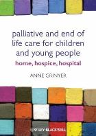 Grinyer A (2012) Palliative and end of life care for children and young people: home, hospice and hospital, Chichester: Wiley-Blackwell.