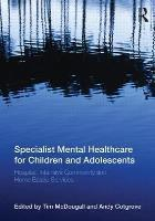 McDougall T and Cotgrove A (2013) Specialist mental healthcare for children and adolescents: hospital, intensive community and home based services, Florence: Taylor and Francis.