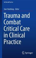 Hutchings S (2016) Trauma and combat critical care in clinical practice. New York: Springer.