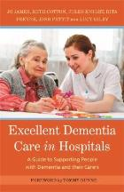 James J (2017) Excellent dementia care in hospitals: a guide to supporting people with dementia and their carers. London: Jessica Kingsley.