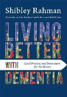 Rahman S, Swaffer K, Roberts C, and Britton B (2015) Living better with dementia: good practice and innovation for the future, London: Jessica Kingsley.