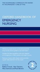 Crouch R, Charters A, Dawood M and Bennett P (eds.) (2016) Oxford handbook of emergency nursing. 2nd edn. Oxford: Oxford University Press.