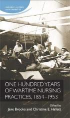 Brooks J & Hallett C E (2015) (editors) One Hundred Years of Nursing Wartime Practices, 1854-1953, Manchester : Manchester University Press.