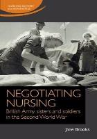 Brooks, J (2018) Negotiating nursing: British Army sisters and soldiers in the Second World War, Manchester: Manchester University Press.