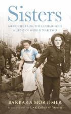 Mortimer B (2012) Sisters memories from the courageous nurses of world war two. London: Hutchenson.