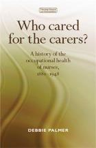 Palmer D (2014) Who cared for the carers? A history of the occupational health of nurses, 1880-1948, Manchester: Manchester University Press.