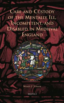 Turner W (2013) Care and custody of the mentally ill, incompetent, and disabled in medieval England, Turnhout: Brepols.