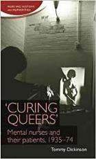 Dickinson T (2015) Curing queers: Mental nurses and their patients, 1935-74. Manchester: Manchester University Press.
