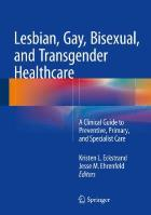 Eckstrand K L and Ehrenfeld, JM (2016) Lesbian, gay, bisexual, and transgender healthcare: A clinical guide to preventive, primary, and specialist care. Cham: Springer International Publishing.