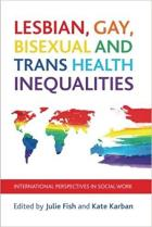 Fish J and Karban K (2015) Lesbian, gay, bisexual and trans health inequalities: international perspectives in social work, Bristol: Policy Press.