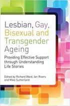 Ward R, Rivers I and Sutherland M (2012) Lesbian, gay, bisexual and transgender ageing: biographical approaches for inclusive care and support, London: Jessica Kingsley.