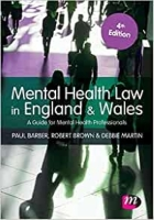 Barber P, Brown R and Martin D (2012) Mental health law in England and Wales: a guide for mental health professionals, London: Learning Matters.