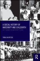 McIntosh T (2012) A social history of maternity and childbirth.