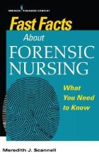 Scannell J M (2018) Fast facts about forensic nursing: what you need to know. New York: Springer Publishing.