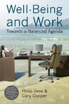Dewe P and Cooper C (2012) Well-being and work: towards a balanced agenda, Basingstoke: Palgrave Macmillan.