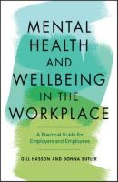 Hasson G and Butler D (2020) Mental health and wellbeing in the workplace: a practical guide for employers and employees. Newark: John Wiley