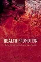 Kemm J (2015) Health promotion: ideology, discipline and specialism Oxford: Oxford University Press.
