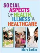 Larkin M (2011) Social aspects of health and illness and healthcare, Maidenhead: Open University Press.