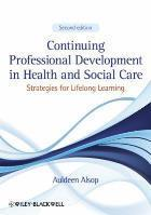 Alsop A (2013) Continuing professional development in health and social care: strategies for lifelong learning.