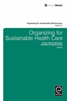 Mohrman S A and Abraham B (2012) Organizing for Sustainable Healthcare, Volume 2, Bradford: Emerald Group Publishing Limited.