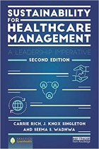 Rich C R, Singleton J K and Wadhwa S S (2013) Sustainability for healthcare management: a leadership imperative, Florence: Taylor and Francis.