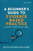 Aveyard H and Sharp P (2013) A beginner's guide to evidence-based practice in health and social care (2nd edition), Maidenhead: Open University Press.