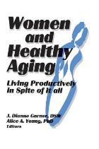 Garner J (2014) Women and healthy aging: living productively in spite of it all, London: Routledge.