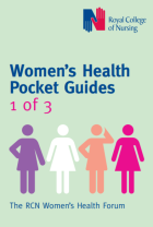 Royal College of Nursing Women's Health Forum (2017) Women's health pocket guides, 1 of 3, London: RCN.