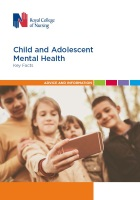 Royal College of Nursing (2017) Child and adolescent mental health. London: RCN.