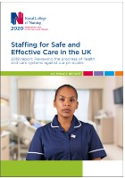 Royal College of Nursing (2020) Staffing for Safe and Effective Care in the UK 2019 report: Reviewing the progress of health and care systems against our principles. London: RCN.