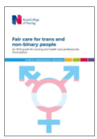 Royal College of Nursing (2020) Fair care for trans and non-binary people: an RCN guide for nursing and health care professionals. 3rd edn. London: RCN.